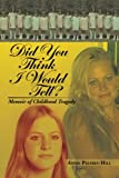 Did You Think I Would Tell?, Annie Pelfrey-Hill, 148360635X