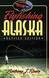 Flyfishing Alaska, Anthony J. Route, 1555661505