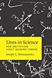 Lives in Science : How Institutions Affect Academic Careers, Hermanowicz, Joseph C., 022600564X