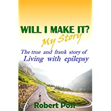 Will I make it?: The true and frank story of living with epilepsy