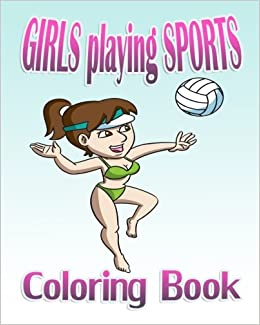 Girls Playing Sports Coloring Book Jasmine P 9781519331830