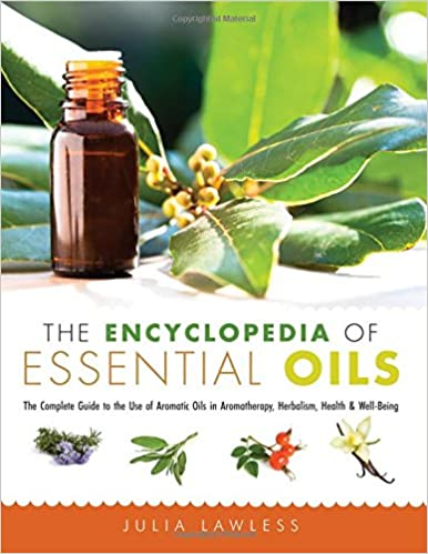 The Encyclopedia of Essential Oils: The Complete Guide to