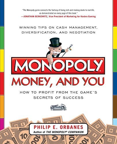 2013 Monopoly Game - Monopoly, Money, and You: How to Profit from the Game's Secrets of Success by Philip E. Orbanes (2013-04-02)