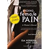 Ending Female Pain, A Woman's Manual, Expanded 2nd Edition: The Ultimate Self-Help Guide for Women Suffering From Chronic Pel