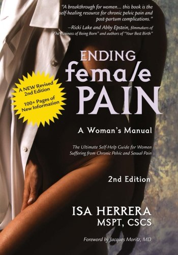 Manual Rescue Self - Ending Female Pain, A Woman's Manual, Expanded 2nd Edition: The Ultimate Self-Help Guide for Women Suffering From Chronic Pelvic and Sexual Pain