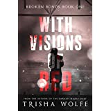 With Visions of Red (Broken Bonds Book 1)
