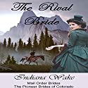 Mail Order Brides: The Rival Bride: The Pioneer Mail Order Brides of Colorado Book 1 Audiobook by Indiana Wake Narrated by Stephanie Quinn