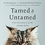 Tamed and Untamed: Close Encounters of the Animal Kind | Sy Montgomery,Elizabeth Marshall Thomas