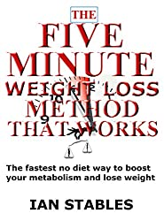 THE FIVE MINUTE WEIGHT LOSS METHOD THAT WORKS: The fastest no diet way to boost your metabolism and lose weight (English Edition)