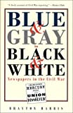 img - for Blue & Grey in Black & White: Newspapers in the Civil War by Brayton Harris (2000-09-01) book / textbook / text book