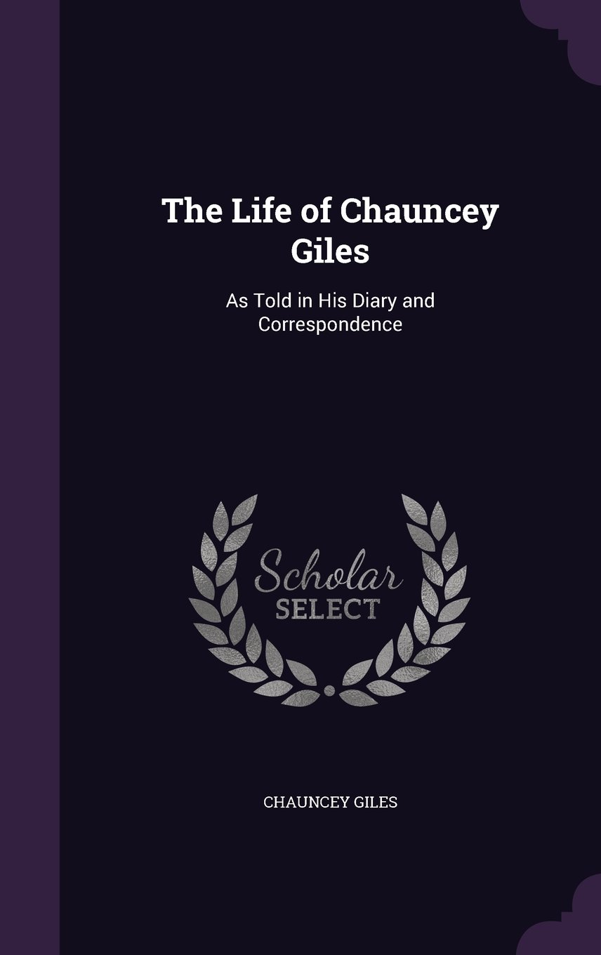 Download The Life of Chauncey Giles: As Told in His Diary and Correspondence pdf