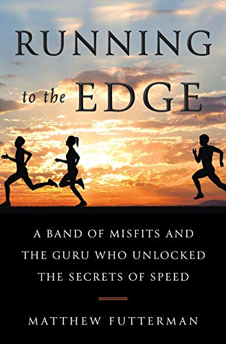 - Running to the Edge: A Band of Misfits and the Guru Who Unlocked the Secrets of Speed