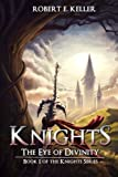 Knights: The Eye of Divinity: Volume 1 (Knights Series)