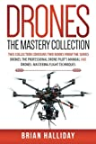 Drones The Mastery Collection: This collection contains 2 books from the series Drones: The Professional Drone Pilot's Manual and Drones: Mastering Flight Techniques (Volume 4)
