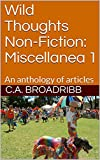 Wild Thoughts Non-Fiction:  Miscellanea 1: An anthology of articles