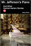 Mr. Jefferson's Piano and Other Central Harlem Stories, Betty Wilson, 0976755882
