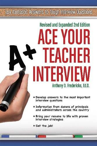 Ace Your Teacher Interview: 149 Fantastic Answers to Tough Interview Questions Revised & Expanded 2nd Ed
