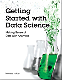 Getting Started with Data Science: Making Sense of Data with Analytics (IBM Press)