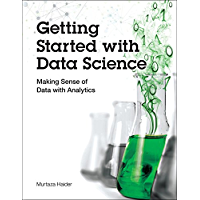 Getting Started with Data Science: Making Sense of Data with Analytics (IBM Press) (English Edition)