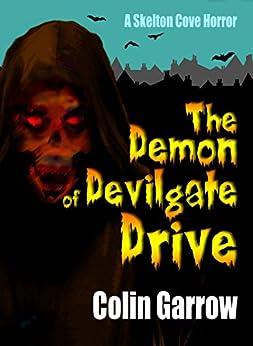 The Demon of Devilgate Drive (Skeleton Cove Horror Book 1) by [Garrow, Colin, Garrow, Colin]