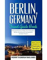 Berlin: Berlin, Germany: Travel Guide Book—A Comprehensive 5-Day Travel Guide to Berlin, Germany & Unforgettable German Travel