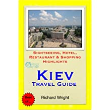 Kiev, Ukraine Travel Guide - Sightseeing, Hotel, Restaurant & Shopping Highlights (Illustrated)