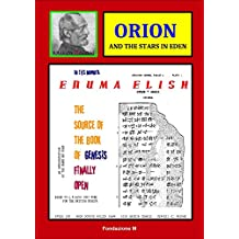 """Orion and the Stars in Eden: An interpretation of the Sumerian Poem """"Enuma Elish"""", source of early chapters of Genesis"""