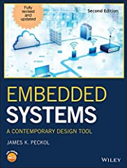 Embedded Systems: A Contemporary Design Tool, Second Edition Embedded systems are one of the foundational elements of today's evolving and growing computer technology. From operating our cars, managing our smart phones, cleaning our homes, or...