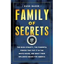 Family Of Secrets: The Bush Dynasty The Powerful Forces That Put It In The White Ho