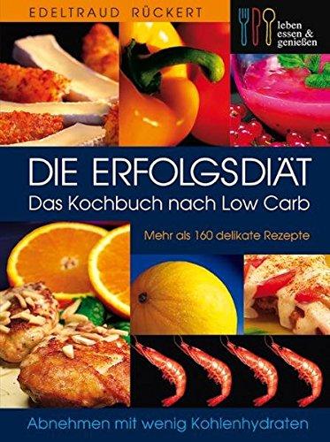Die Erfolgsdiät. Das Kochbuch nach Low Carb
