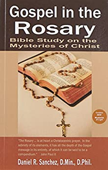Gospel in the Rosary: Bible Study on the Mysteries of Christ by [Sanchez, Daniel R.]