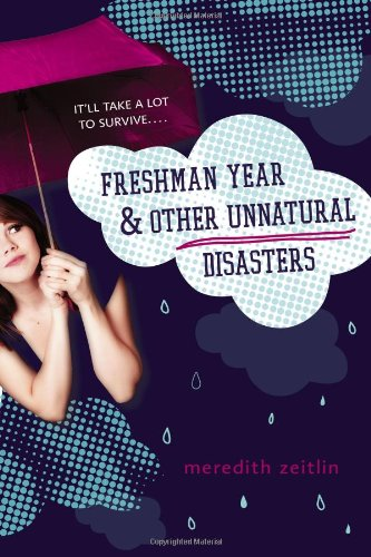 Freshman Year & Other Unnatural Disasters (2013) (Book) written by Meredith Zeitlin