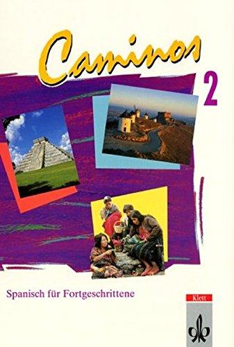 Caminos / Spanisch als 3. Fremdsprache: Caminos, Tl.2, Lehrbuch, Spanisch für Fortgeschrittene