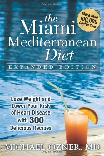 Read Online The Miami Mediterranean Diet: Lose Weight and Lower Your Risk of Heart Disease with 300 Delicious Recipes pdf