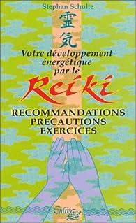 VOTRE DEVELOPPEMENT ENERGETIQUE PAR LE REIKI. Recommandations, précautions, exercices par Stephan Schulte