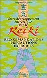 VOTRE DEVELOPPEMENT ENERGETIQUE PAR LE REIKI. Recommandations, précautions, exercices par Schulte