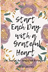 Start Each Day with a Grateful Heart: A Journal for Gratitude & Prayer Paperback