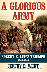 A Glorious Army: Robert E. Lee's Triumph, 1862-1863