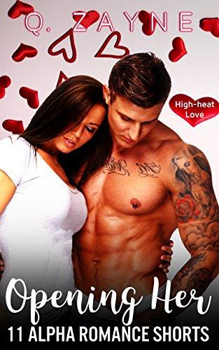 Opening Her: 11 Alpha Romance Shorts (High-heat Love Book 0)