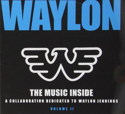 - Waylon: The Music Inside - A Collaboration Dedicated to Waylon Jennings - Volume 2