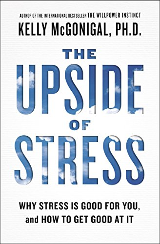 The Upside of Stress: Why Stress Is Good for You, and How to Get Good at It (Human Growth And Development Health And Social Care)