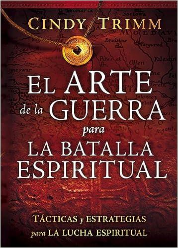 El Arte De La Guerra Para La Batalla Espiritual Tácticas Y Estrategias Para La Lucha Espiritual Spanish Edition Trimm Cindy 9781616380779 Books