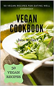 Vegan Cookbook: 50 Vegan Recipes for Eating Well Everyday