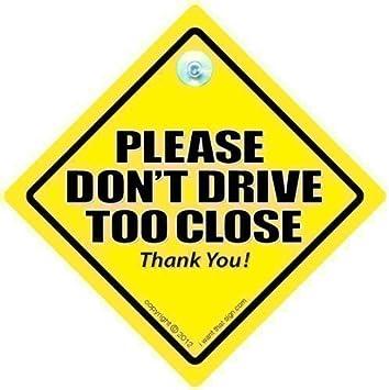 Please dont drive too close car sign car sign bumper sticker