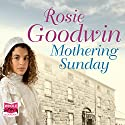 Mothering Sunday Audiobook by Rosie Goodwin Narrated by Charlie Sanderson