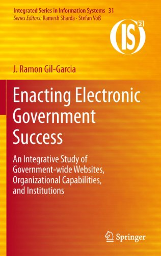 Download Enacting Electronic Government Success: An Integrative Study of Government-wide Websites, Organizational Capabilities, and Institutions: 31 (Integrated Series in Information Systems) Pdf