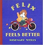 Felix Feels Better, Rosemary Wells, 0763606391