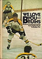 We Love You Bruins Boston's Gashouse Gang from Eddie Shore to Bobby Orr