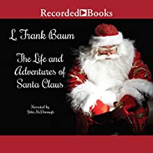 The Life and Adventures of Santa Claus Audiobook by L. Frank Baum Narrated by John McDonough