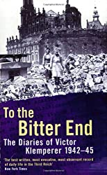 To the Bitter End: The Diaries of Victor Klemperer, 1942-1945